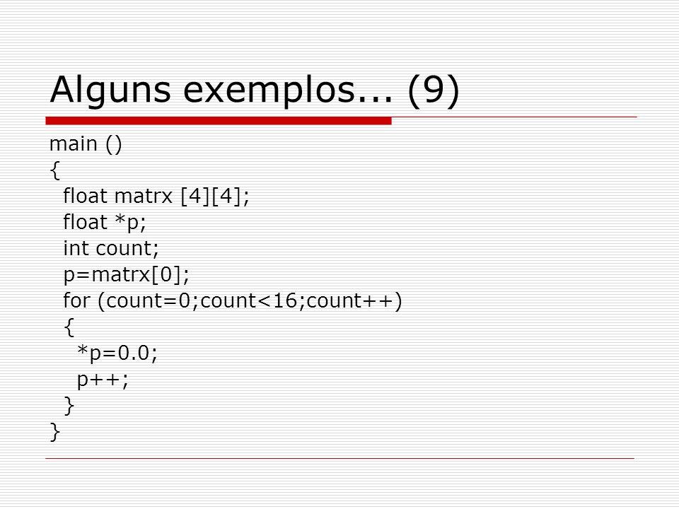 Alguns exemplos... (9) main () { float matrx [4][4]; float *p;